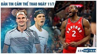 Bản tin Cảm Thể Thao ngày 11/7   Federer đại chiến Nadal, Leonard chính thức đầu quân LA Clippers