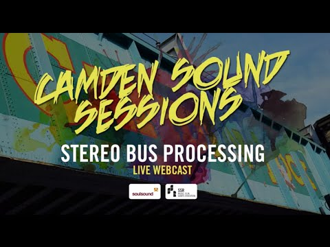Stereo Bus Processing Webinar Recording - Camden Sound Sessions