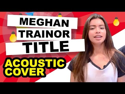 Title - Meghan Trainor - acoustic cover by Kendall (clean version)