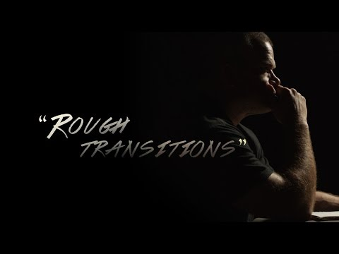 Rough Transitions:  A Message to the Vets