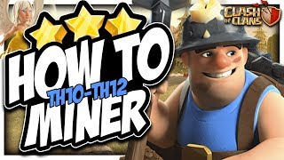 *Miner Attack Guide* TH10-TH12 Miner Strats | Clash of Clans