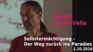 Harald Kautz Vella - Selbstermächtigung - Der Weg zurück ins Paradies | Cine12 - 1.10.2016