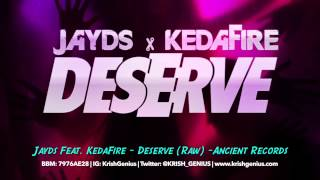 Jayds Ft. KedaFire - Deserve (Raw) August 2014
