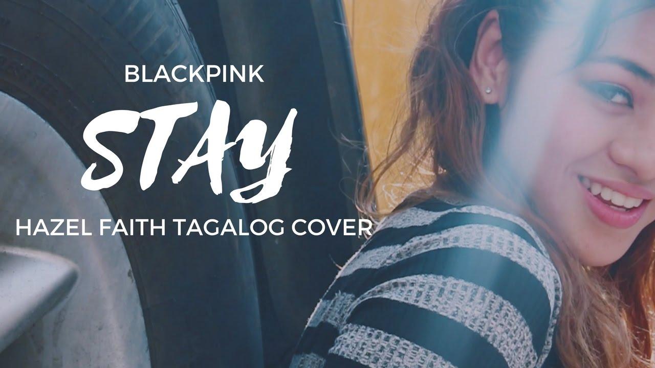 BLACKPINK - Stay || Hazel Faith Tagalog Cover (MV)