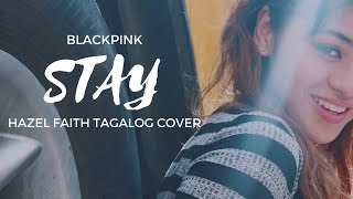 BLACKPINK - Stay || Hazel Faith Tagalog Cover (MV)