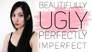 I am Beautifully Ugly & Perfectly Imperfect.