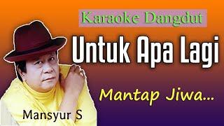 Download Lagu UNTUK APA LAGI - MANSYUR S  ( KARAOKE DANGDUT TANPA VOKAL ) mp3
