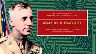 War Is A Racket By Major General Smedley Butler