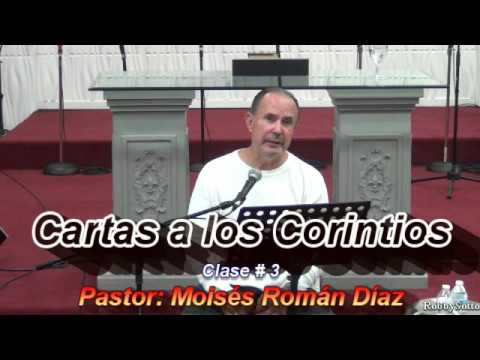 Cartas a los Corintios Clase # 3   ---  Pastor Moisés Román Díaz