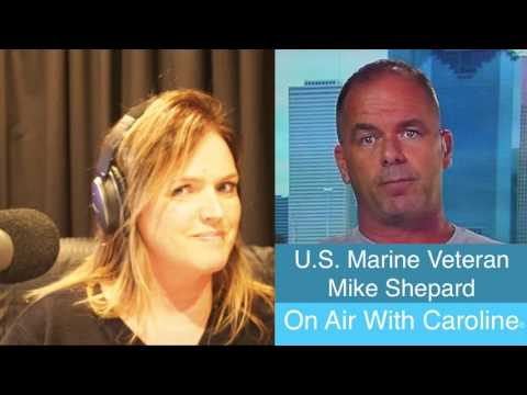 ON AIR WITH CAROLINE U.S. MARINE VETERAN MIKE SHEPARD