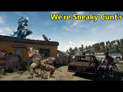 We're Sneaky Cunt's (Player Unknown Battlegrounds)