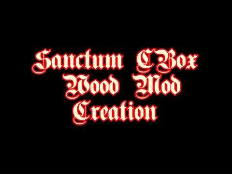 Sanctum C Box Wood Mod Creation (Photo Story)