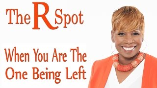 When You Are The One Being Left - The R Spot Episode 5