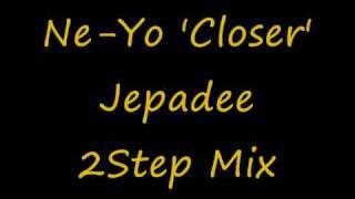 Ne-Yo 'Closer' Jepadee 2Step Garage mix