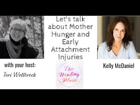 The Healing Place Podcast - Kelly McDaniel: Mother Hunger & Early Attachment Injuries