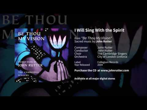 I Will Sing With the Spirit - John Rutter and Cambridge Singers, City of London Sinfonia