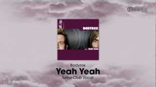 Bodyrox - Yeah Yeah (Turbo Club Vocal)