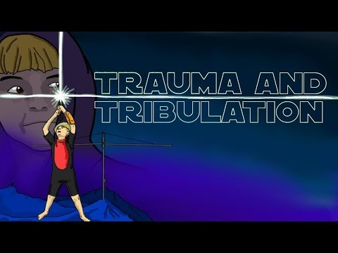 Trauma and Tribulation