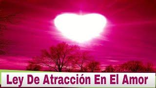 La Ley De Atraccion En El Amor: Como Usar La Ley De Atraccion En El Amor