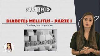 Diabetes Mellitus (Parte 1) – Conceito, classificação e diagnóstico – Aula SanarFlix