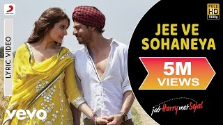 Jee Ve Sohaneya Lyric Video - Jab Harry Met Sejal|Shah Rukh Khan, Anushka|Nooran Sisters