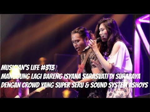 MUSICIAN'S LIFE #313   MANGGUNG LAGI BARENG ISYANA SARASVATI DI SURABAYA DENGAN CROWD YANG SERU