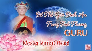 [Master Ruma Official] Để Thế Giới Bình An Trong Tình Thương Guru