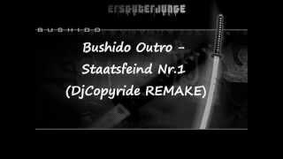 Bushido Outro - Staatsfeind Nr.1 (DjCopyride REMAKE)