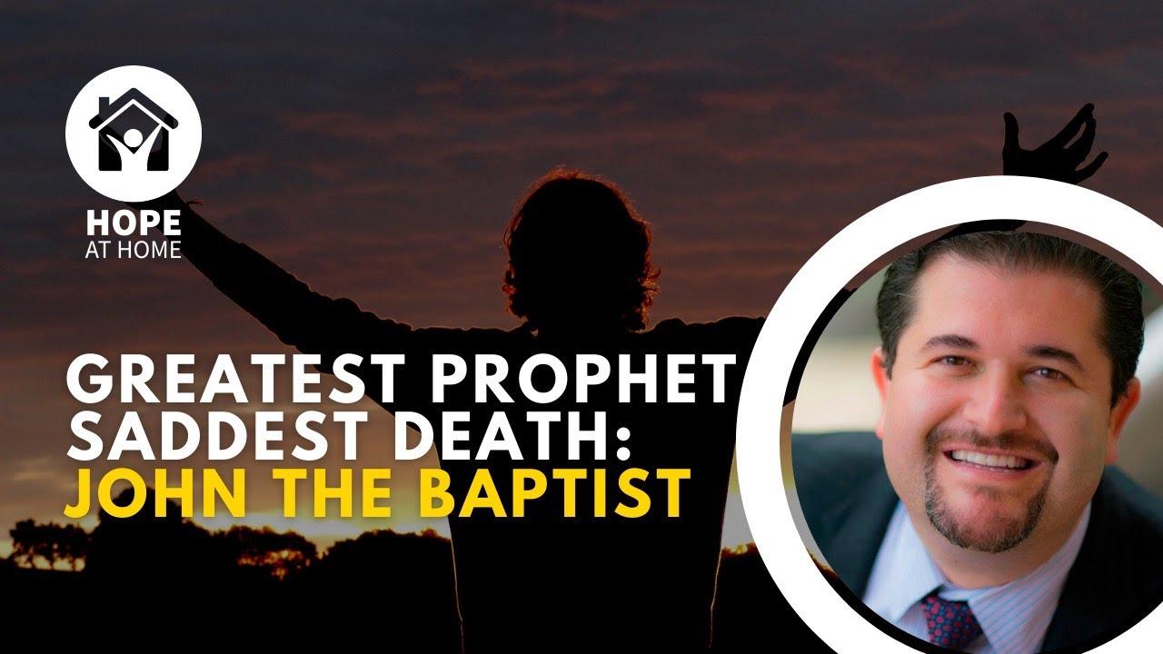 Greatest Prophet, Saddest Death: John the Baptist
