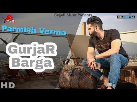 GujjaR Barga (Full Video) Parmish Verma Ft  Ammy GujjaR | Latest New GujjaR  Song 2018