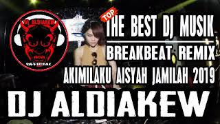 THE BEST DJ DUGEM BREAKBEAT AKIMILAKU AISYAH JAMILAH REMIX 2019