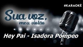 Baixar Sua voz, meu Violão. Hey Pai - Isadora Pompeo. (Karaokê Violão)
