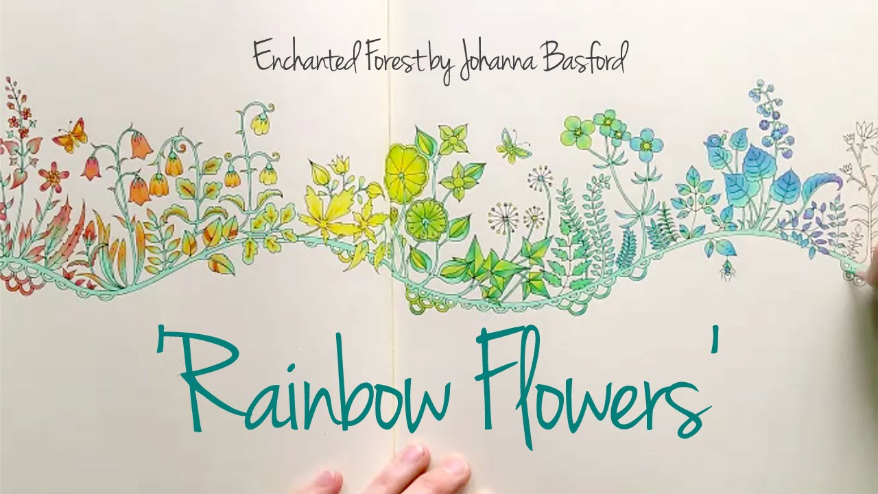 Enchanted Forest Johanna Basford Rainbow Flowers YouTube