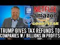 Trump is Giving Amazon, Netflix, and Others MASSIVE TAX REFUNDS After BIG Profits!