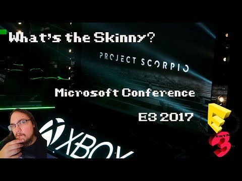 What's the Skinny? Microsoft Conference Discussion/Overview (E3 2017)