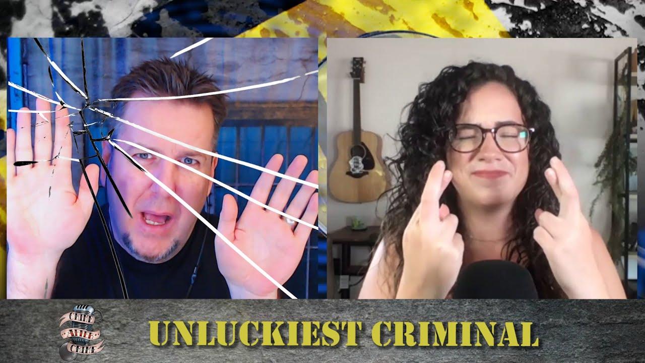 Unluckiest Criminal