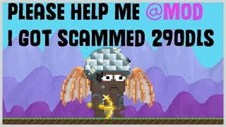 Growtopia│I GOT SCAMMED 290DLS PLS HELP ME @MOD (MUST WATCH) (HELP ME)