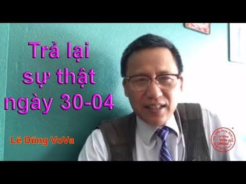Lịch sử sẽ trả lại sự thật cho ngày 30/4 Le Dung Vova