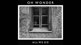 Oh Wonder - All We Do ( Audio)