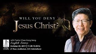 Will you deny Jesus Christ?   Ps Chee Kang Seng   20 October 19  11:30-13:30   English   Live