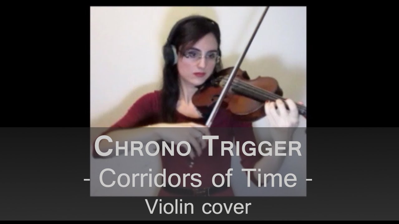 Chrono Trigger - VIOLIN COVER - Corridors of Time (Zeal