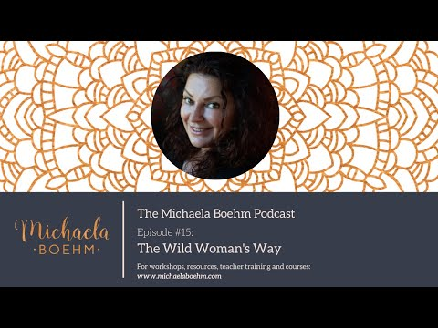 Michaela Boehm Podcast #15: The Wild Woman's Way