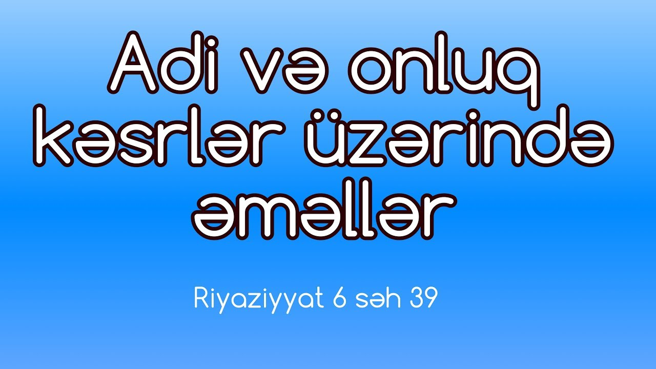 RİYAZİYYAT DƏRSLƏRİ-2 (Adi Kəsrlər)