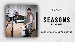 6LACK - Seasons Ft. Khalid (East Atlanta Love Letter)