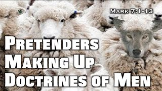 Pretenders Making Up Doctrines of Men (Mark 7:1-13)