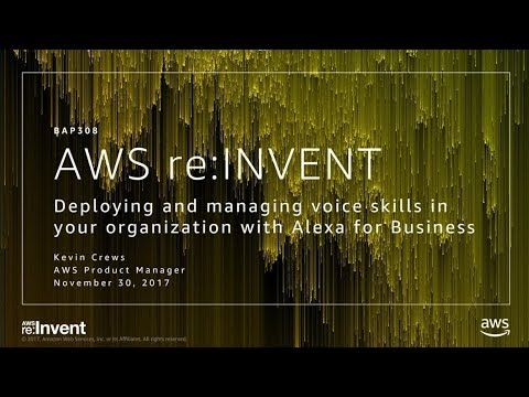 AWS re:Invent 2017: NEW LAUNCH! Deploying and Managing Voice Skills in your Organiza (BAP308)