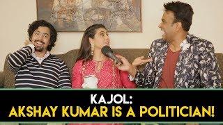 Kajol : Akshay Kumar Is A Politician