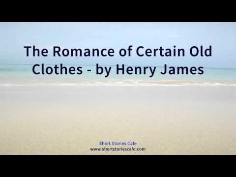 The Romance of Certain Old Clothes   by Henry James