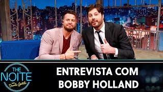 Entrevista com Bobby Holland | The Noite   (03/12/19)