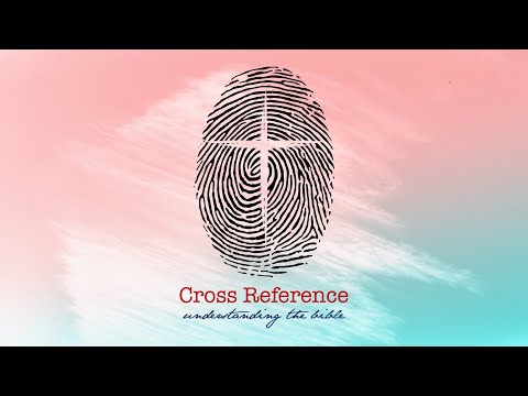 Cross Reference: Understanding the Bible – Part 6 – Pastor Raymond Woodward